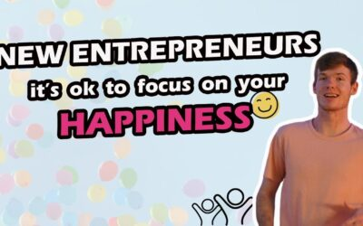 New Entrepreneurs, It's Ok to Focus on Your Happiness